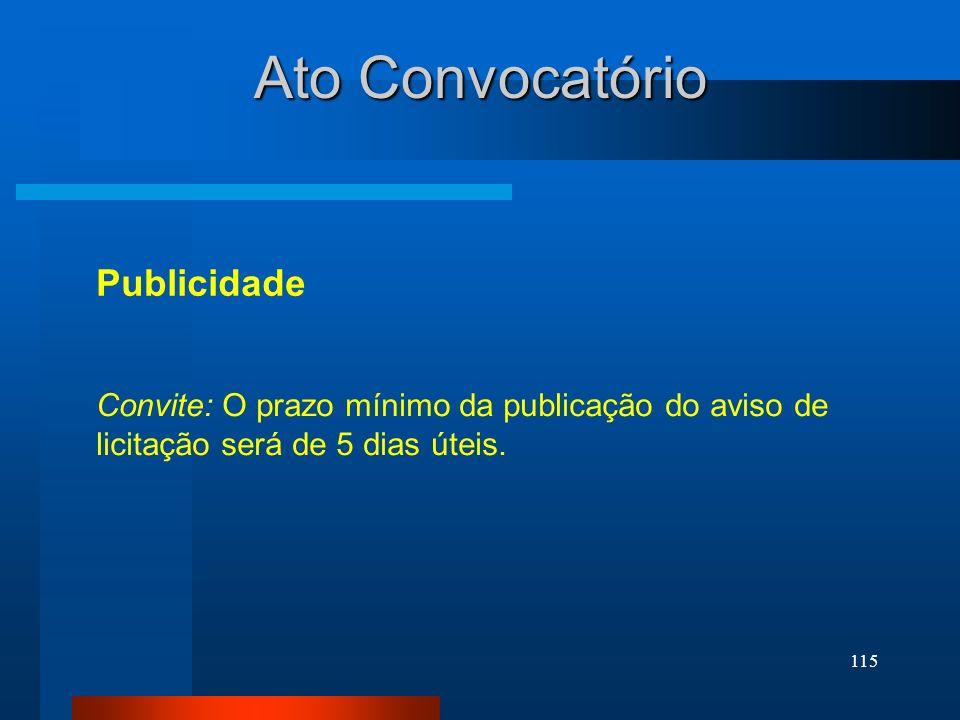 115 Ato Convocatório Publicidade Convite: O prazo mínimo da publicação do aviso de licitação será de 5 dias úteis.