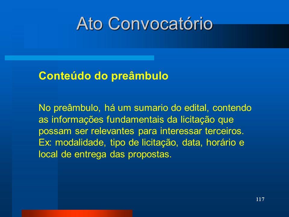 117 Ato Convocatório Conteúdo do preâmbulo No preâmbulo, há um sumario do edital, contendo as informações fundamentais da licitação que possam ser rel