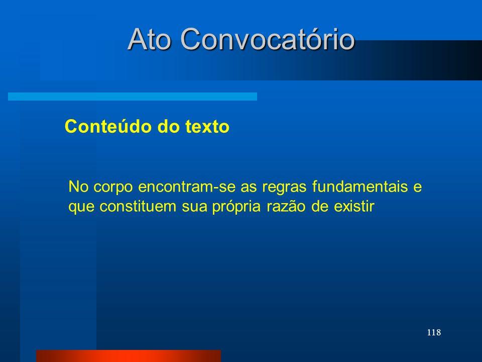 118 Ato Convocatório Conteúdo do texto No corpo encontram-se as regras fundamentais e que constituem sua própria razão de existir