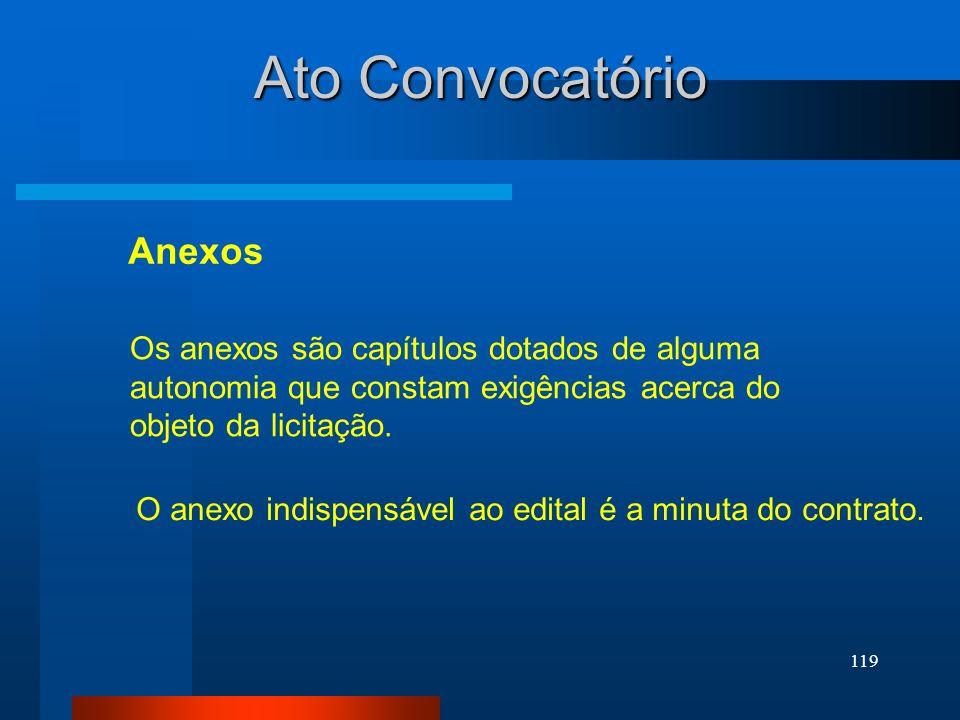 119 Ato Convocatório Anexos Os anexos são capítulos dotados de alguma autonomia que constam exigências acerca do objeto da licitação. O anexo indispen
