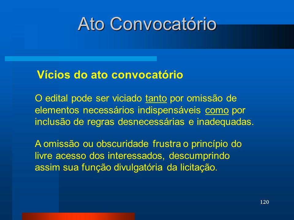 120 Ato Convocatório Vícios do ato convocatório O edital pode ser viciado tanto por omissão de elementos necessários indispensáveis como por inclusão