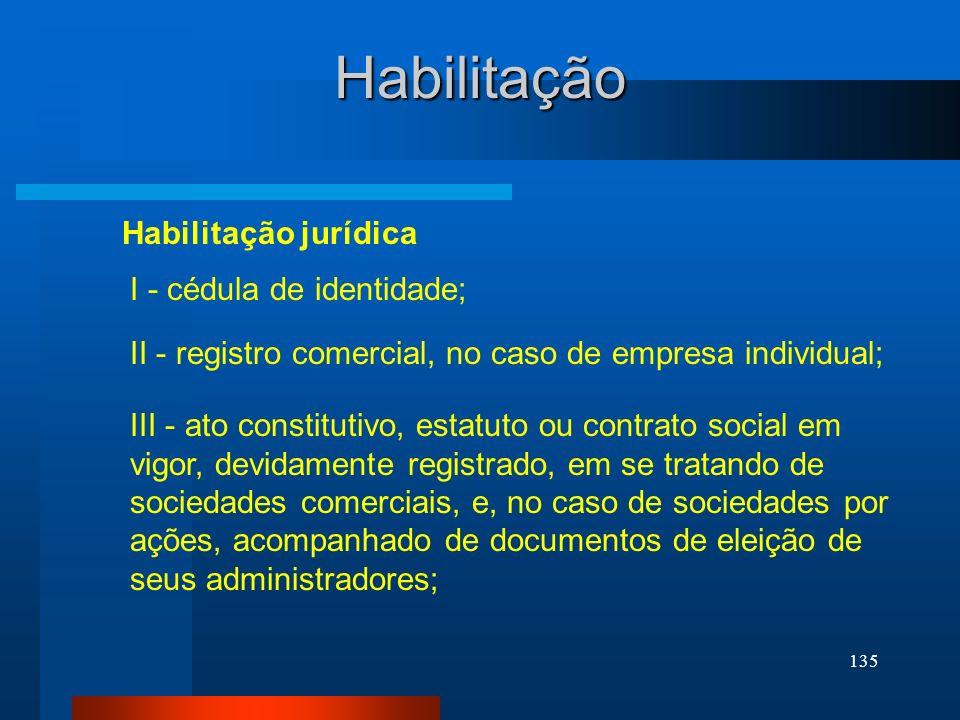 135 I - cédula de identidade; Habilitação Habilitação jurídica II - registro comercial, no caso de empresa individual; III - ato constitutivo, estatut