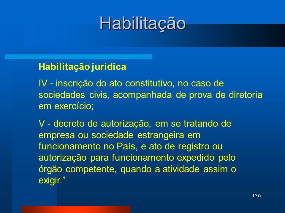 136 Habilitação Habilitação jurídica IV - inscrição do ato constitutivo, no caso de sociedades civis, acompanhada de prova de diretoria em exercício;