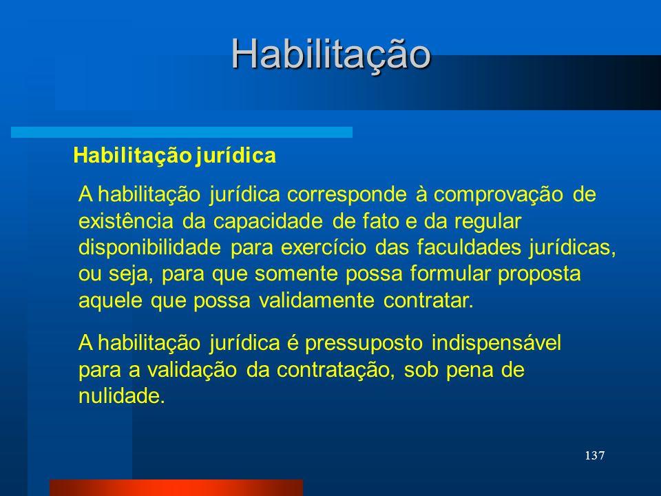 137 Habilitação jurídica Habilitação A habilitação jurídica corresponde à comprovação de existência da capacidade de fato e da regular disponibilidade