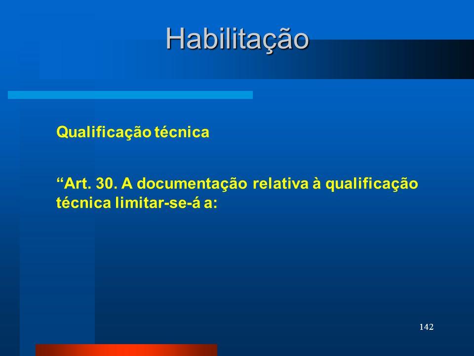 142 Habilitação Qualificação técnica Art. 30. A documentação relativa à qualificação técnica limitar-se-á a:
