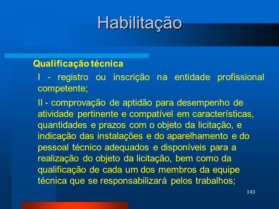 143 Habilitação Qualificação técnica I - registro ou inscrição na entidade profissional competente; II - comprovação de aptidão para desempenho de ati
