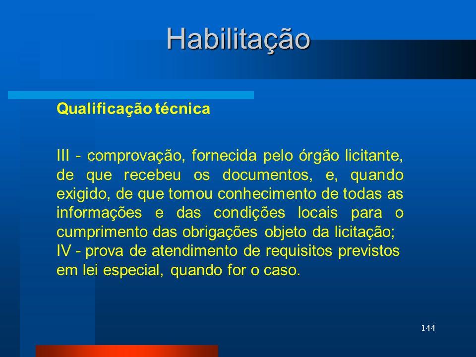 144 Qualificação técnica Habilitação III - comprovação, fornecida pelo órgão licitante, de que recebeu os documentos, e, quando exigido, de que tomou