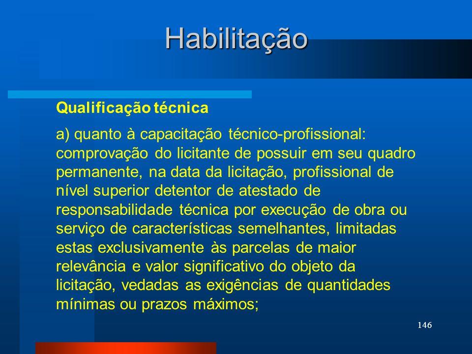 146 Habilitação Qualificação técnica a) quanto à capacitação técnico-profissional: comprovação do licitante de possuir em seu quadro permanente, na da
