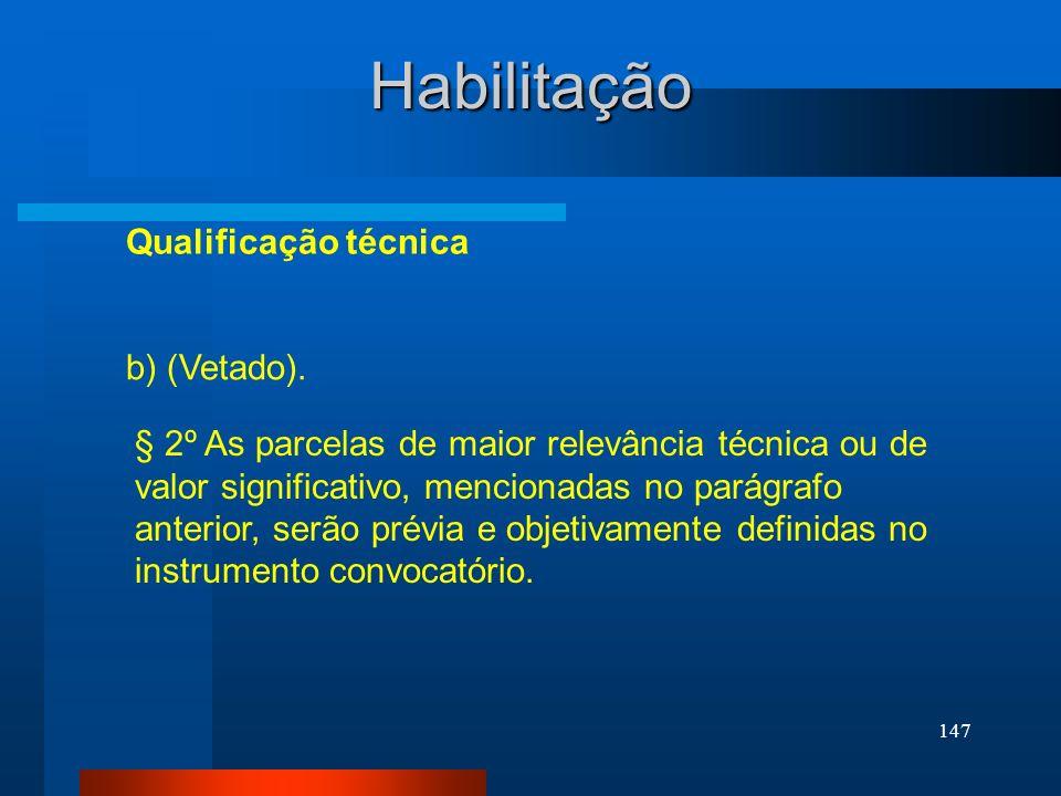 147 Habilitação Qualificação técnica b) (Vetado). § 2º As parcelas de maior relevância técnica ou de valor significativo, mencionadas no parágrafo ant