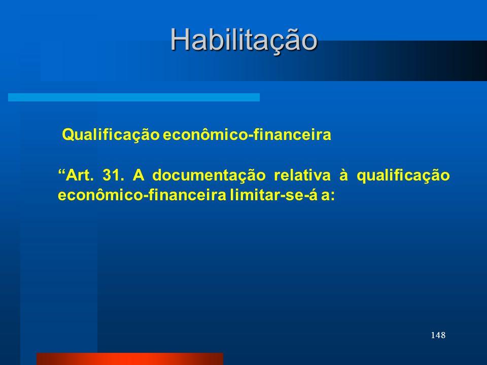 148 Habilitação Qualificação econômico-financeira Art. 31. A documentação relativa à qualificação econômico-financeira limitar-se-á a: