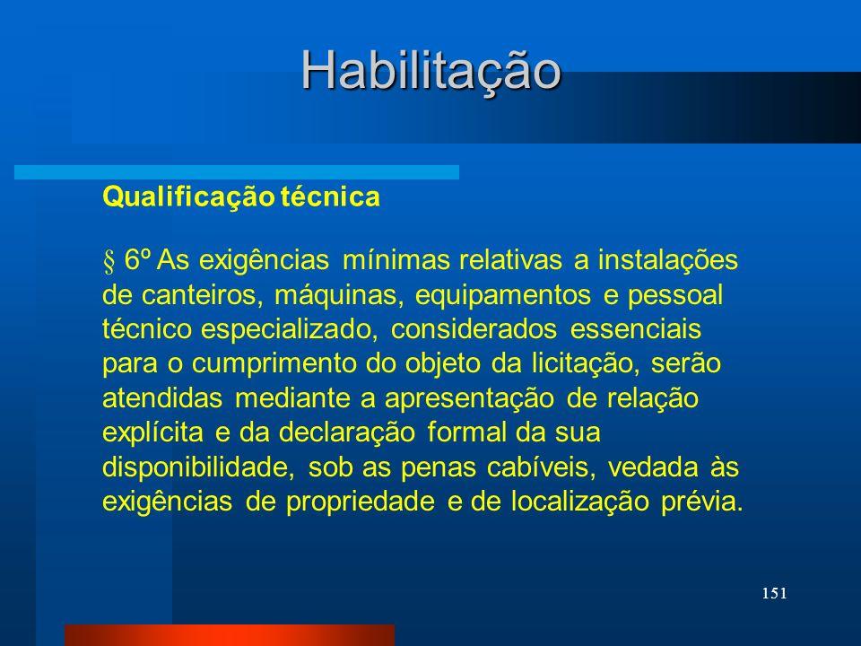 151 Qualificação técnica Habilitação § 6º As exigências mínimas relativas a instalações de canteiros, máquinas, equipamentos e pessoal técnico especia