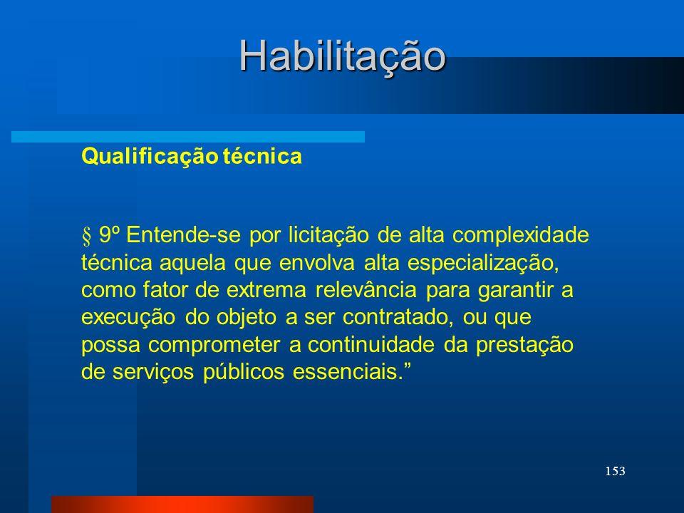 153 Qualificação técnica Habilitação § 9º Entende-se por licitação de alta complexidade técnica aquela que envolva alta especialização, como fator de