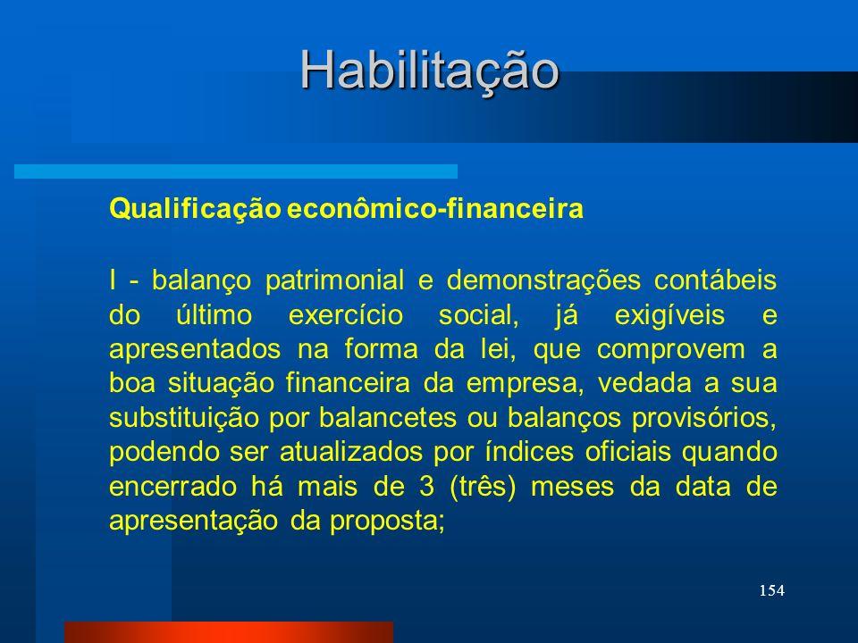 154 Habilitação Qualificação econômico-financeira I - balanço patrimonial e demonstrações contábeis do último exercício social, já exigíveis e apresen