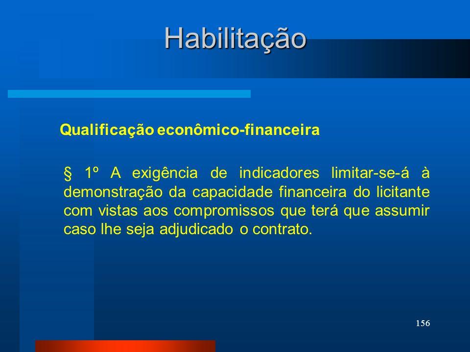 156 Qualificação econômico-financeira Habilitação § 1º A exigência de indicadores limitar-se-á à demonstração da capacidade financeira do licitante co