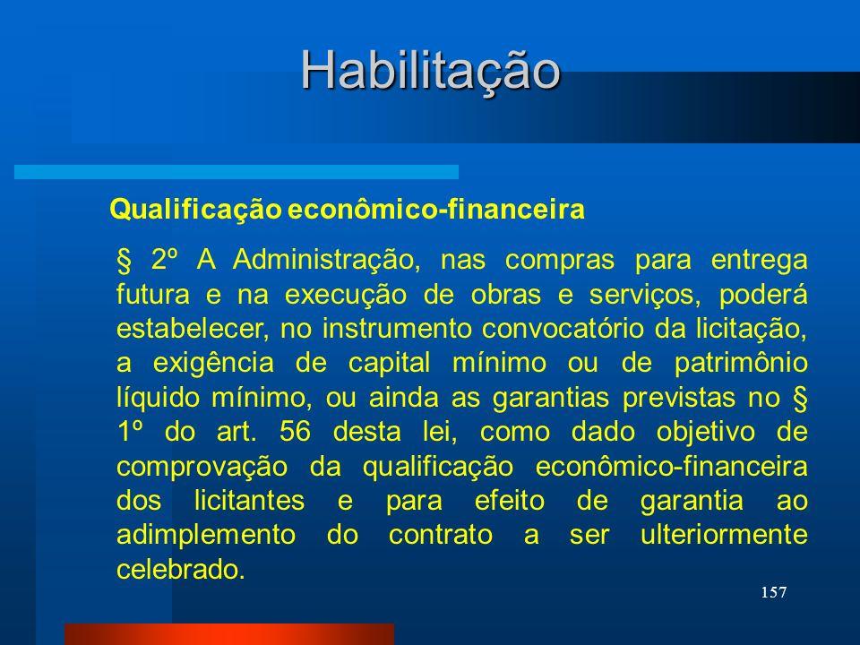 157 Habilitação Qualificação econômico-financeira § 2º A Administração, nas compras para entrega futura e na execução de obras e serviços, poderá esta