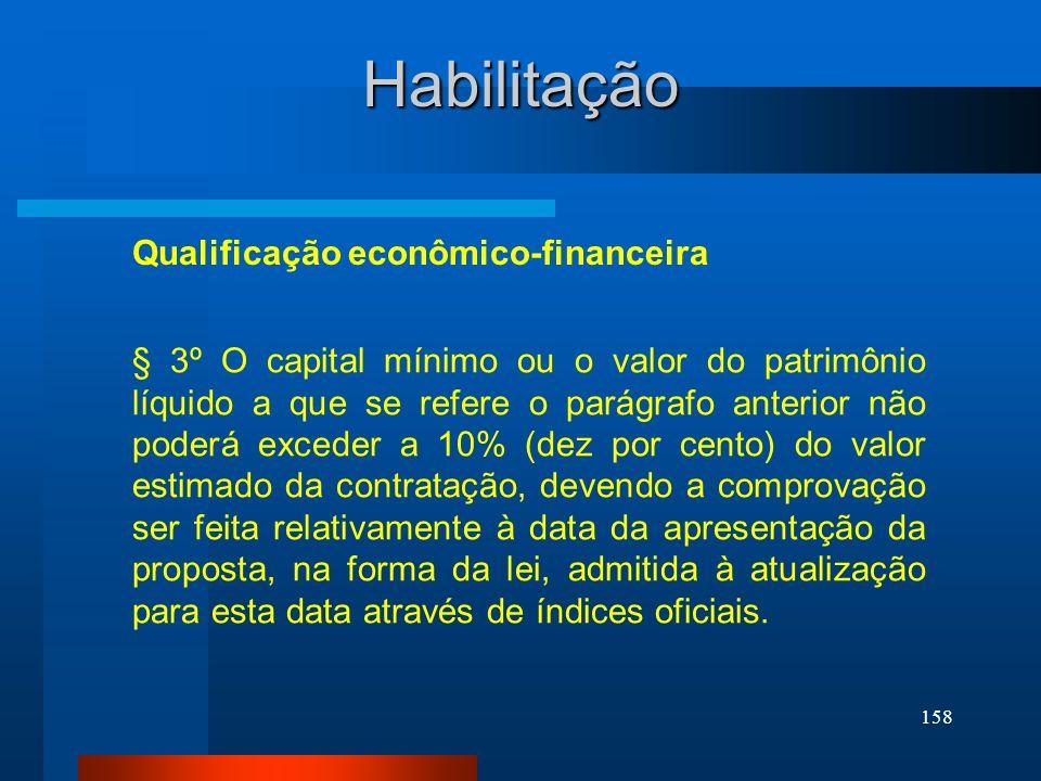 158 Qualificação econômico-financeira Habilitação § 3º O capital mínimo ou o valor do patrimônio líquido a que se refere o parágrafo anterior não pode