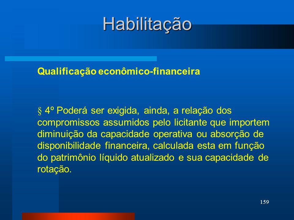 159 Habilitação Qualificação econômico-financeira § 4º Poderá ser exigida, ainda, a relação dos compromissos assumidos pelo licitante que importem dim