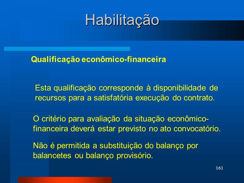161 O critério para avaliação da situação econômico- financeira deverá estar previsto no ato convocatório. Qualificação econômico-financeira Habilitaç