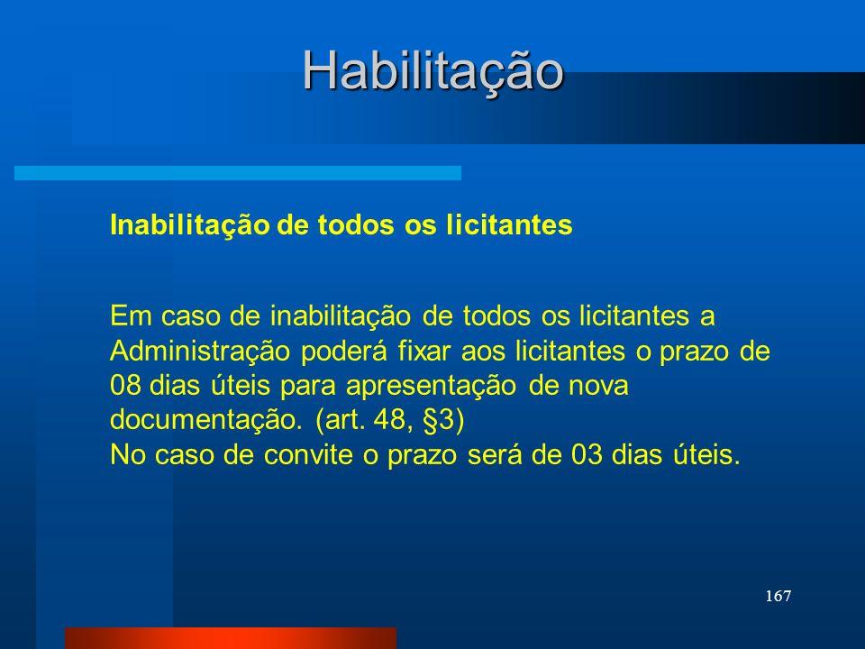 167 Inabilitação de todos os licitantes Habilitação Em caso de inabilitação de todos os licitantes a Administração poderá fixar aos licitantes o prazo