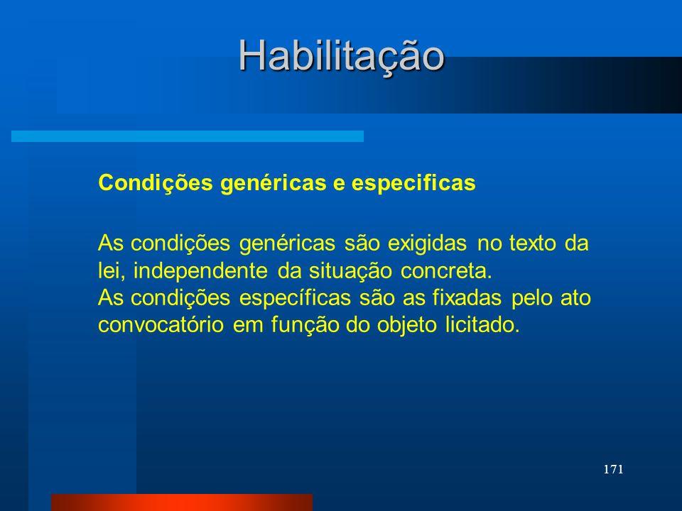 171 Condições genéricas e especificas Habilitação As condições genéricas são exigidas no texto da lei, independente da situação concreta. As condições
