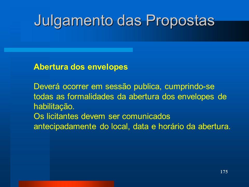 175 Abertura dos envelopes Julgamento das Propostas Deverá ocorrer em sessão publica, cumprindo-se todas as formalidades da abertura dos envelopes de