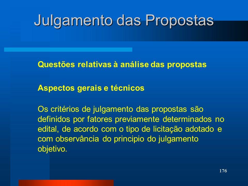 176 Questões relativas à análise das propostas Aspectos gerais e técnicos Os critérios de julgamento das propostas são definidos por fatores previamen