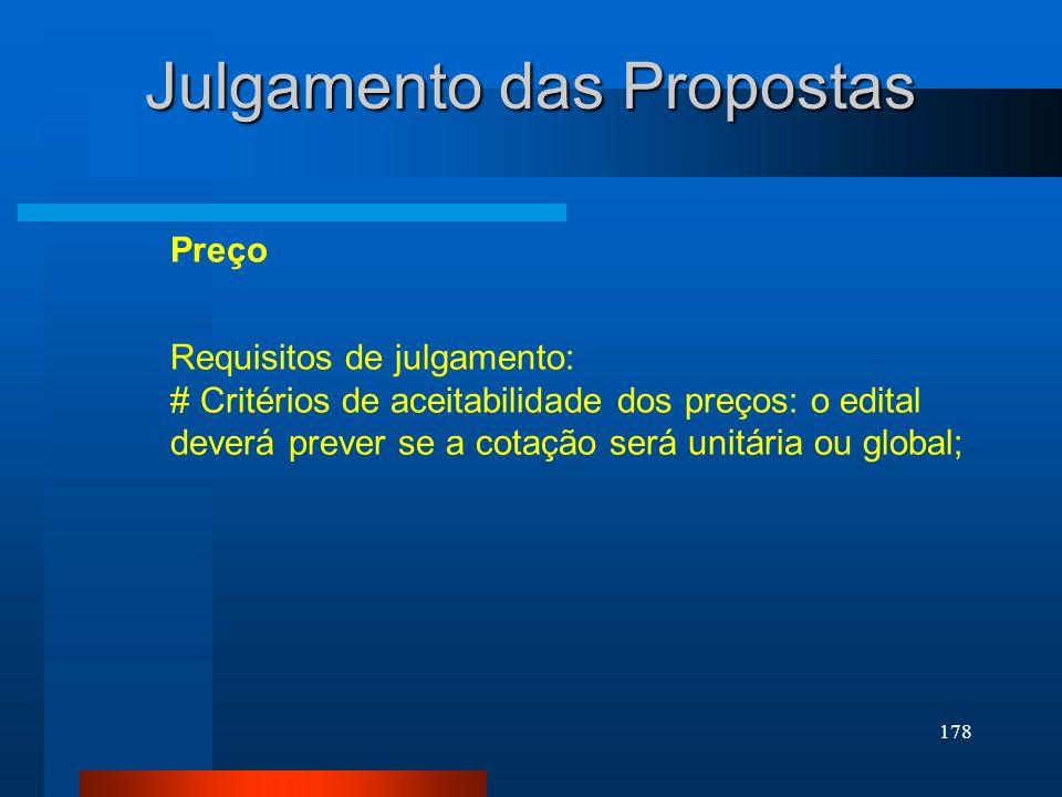 178 Julgamento das Propostas Requisitos de julgamento: # Critérios de aceitabilidade dos preços: o edital deverá prever se a cotação será unitária ou