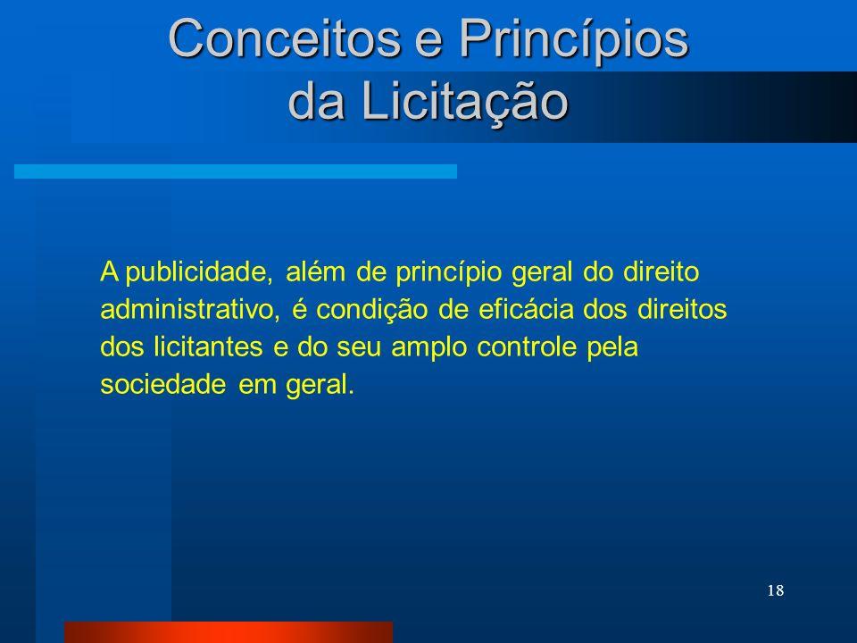 18 Conceitos e Princípios da Licitação A publicidade, além de princípio geral do direito administrativo, é condição de eficácia dos direitos dos licit