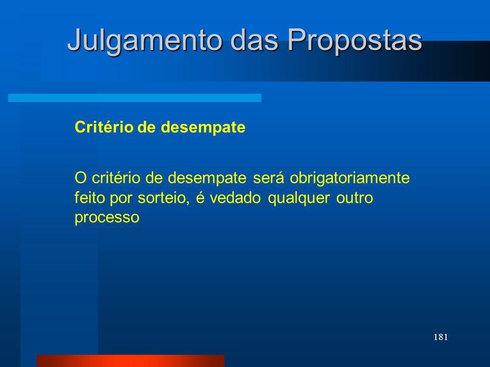 181 Julgamento das Propostas Critério de desempate O critério de desempate será obrigatoriamente feito por sorteio, é vedado qualquer outro processo