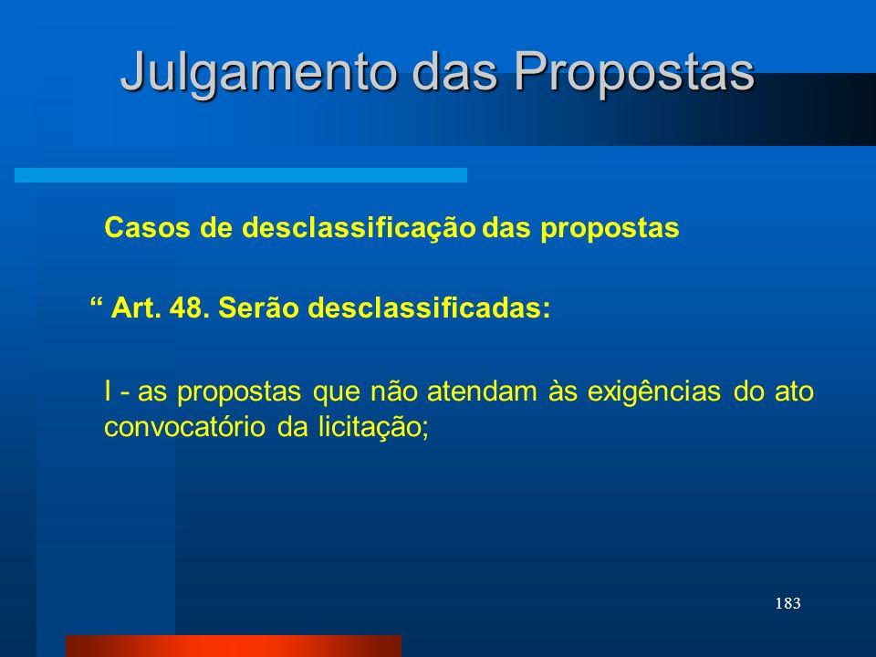 183 Casos de desclassificação das propostas Julgamento das Propostas Art. 48. Serão desclassificadas: I - as propostas que não atendam às exigências d