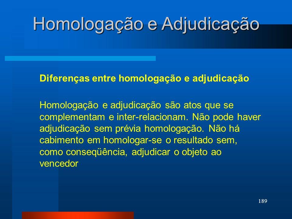 189 Homologação e Adjudicação Diferenças entre homologação e adjudicação Homologação e adjudicação são atos que se complementam e inter-relacionam. Nã