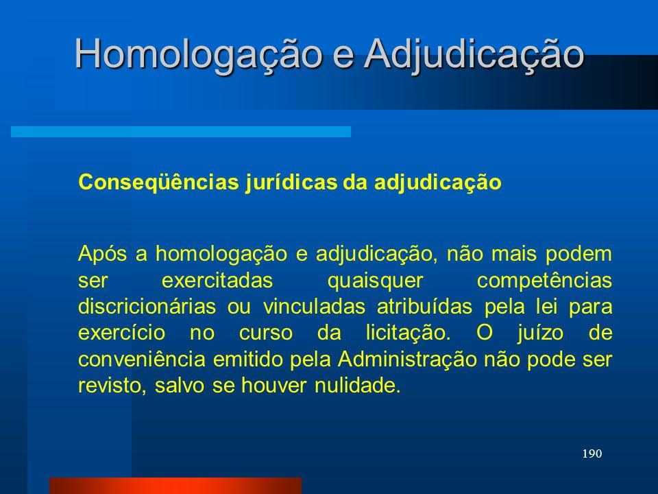 190 Homologação e Adjudicação Conseqüências jurídicas da adjudicação Após a homologação e adjudicação, não mais podem ser exercitadas quaisquer compet