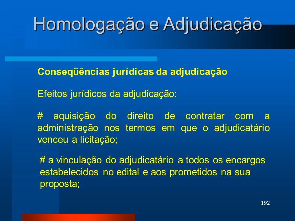 192 Homologação e Adjudicação Conseqüências jurídicas da adjudicação # aquisição do direito de contratar com a administração nos termos em que o adjud