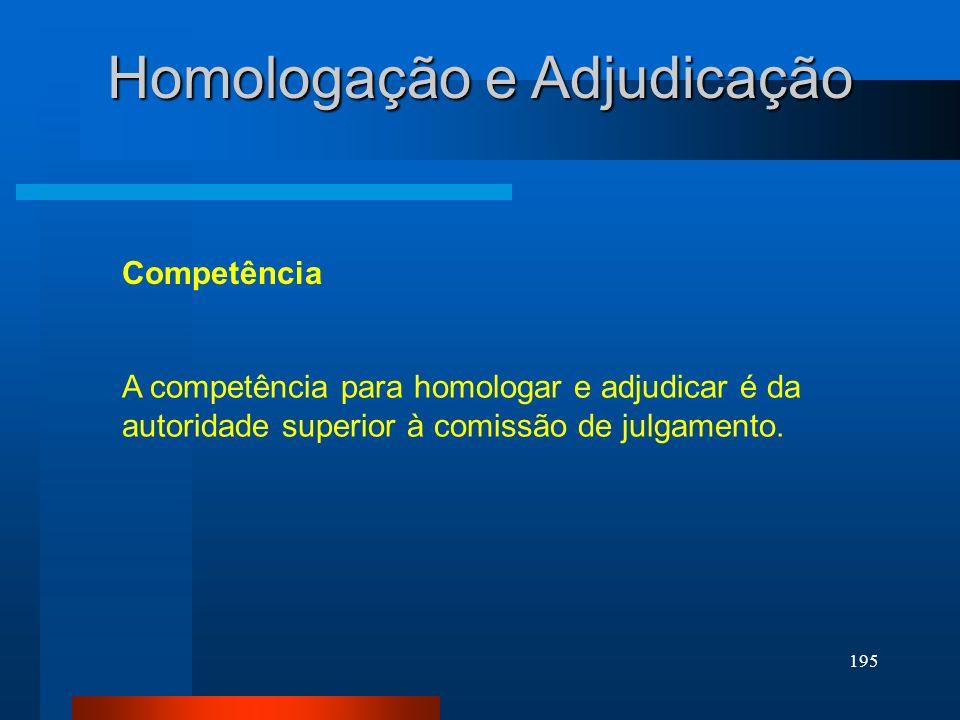195 Homologação e Adjudicação Competência A competência para homologar e adjudicar é da autoridade superior à comissão de julgamento.