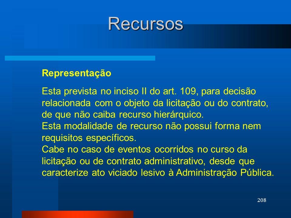 208 Recursos Esta prevista no inciso II do art. 109, para decisão relacionada com o objeto da licitação ou do contrato, de que não caiba recurso hierá