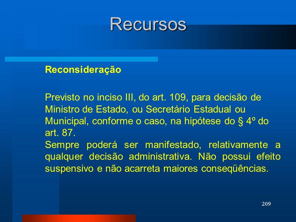 209 Recursos Previsto no inciso III, do art. 109, para decisão de Ministro de Estado, ou Secretário Estadual ou Municipal, conforme o caso, na hipótes
