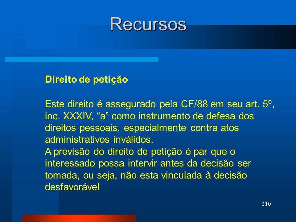 210 Recursos Este direito é assegurado pela CF/88 em seu art. 5º, inc. XXXIV, a como instrumento de defesa dos direitos pessoais, especialmente contra