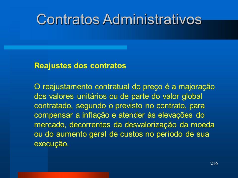 216 Contratos Administrativos Reajustes dos contratos O reajustamento contratual do preço é a majoração dos valores unitários ou de parte do valor glo