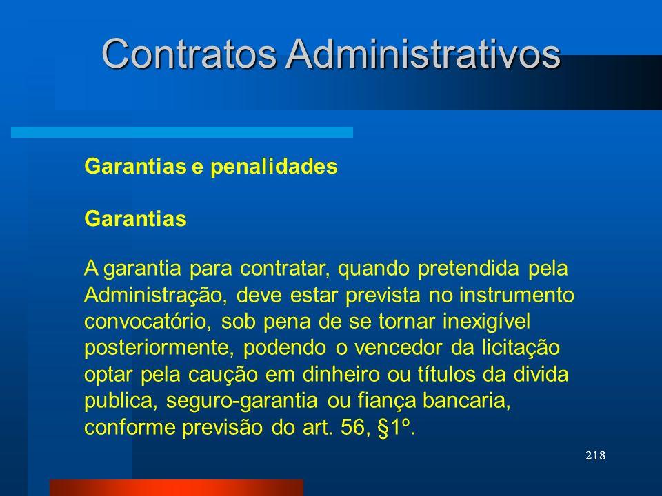 218 Contratos Administrativos Garantias e penalidades A garantia para contratar, quando pretendida pela Administração, deve estar prevista no instrume