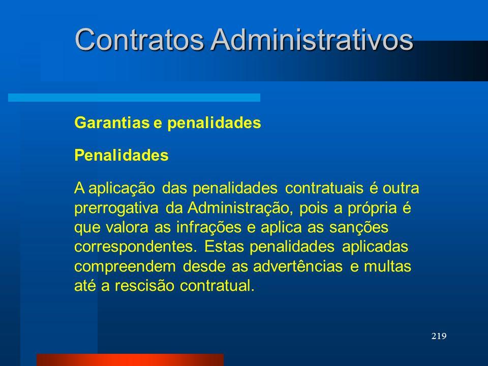 219 Contratos Administrativos Garantias e penalidades A aplicação das penalidades contratuais é outra prerrogativa da Administração, pois a própria é