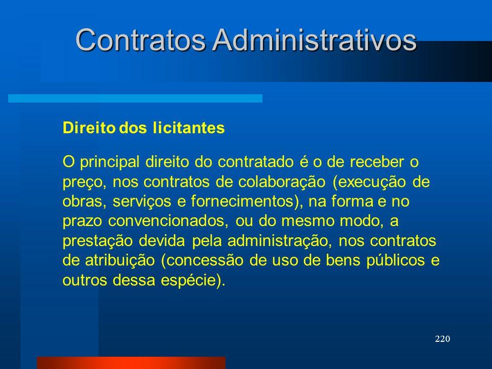 220 Contratos Administrativos Direito dos licitantes O principal direito do contratado é o de receber o preço, nos contratos de colaboração (execução