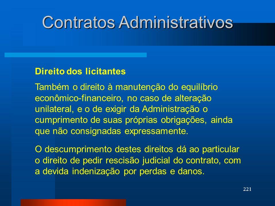 221 Contratos Administrativos Direito dos licitantes Também o direito à manutenção do equilíbrio econômico-financeiro, no caso de alteração unilateral