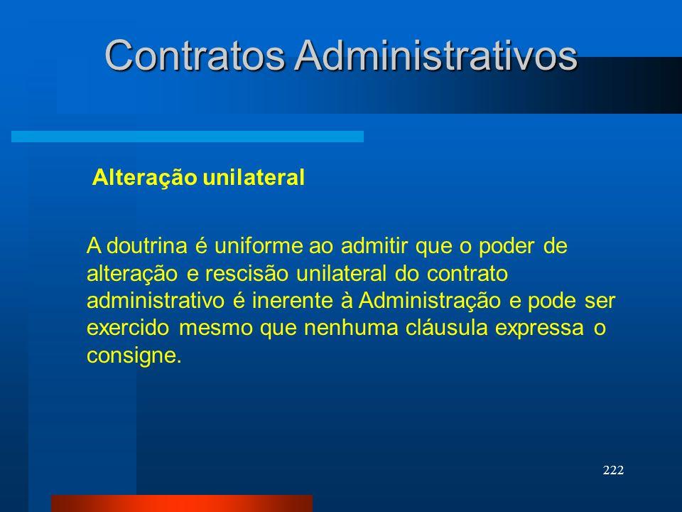 222 Contratos Administrativos Alteração unilateral A doutrina é uniforme ao admitir que o poder de alteração e rescisão unilateral do contrato adminis