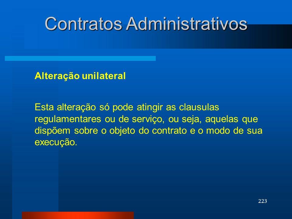 223 Contratos Administrativos Alteração unilateral Esta alteração só pode atingir as clausulas regulamentares ou de serviço, ou seja, aquelas que disp