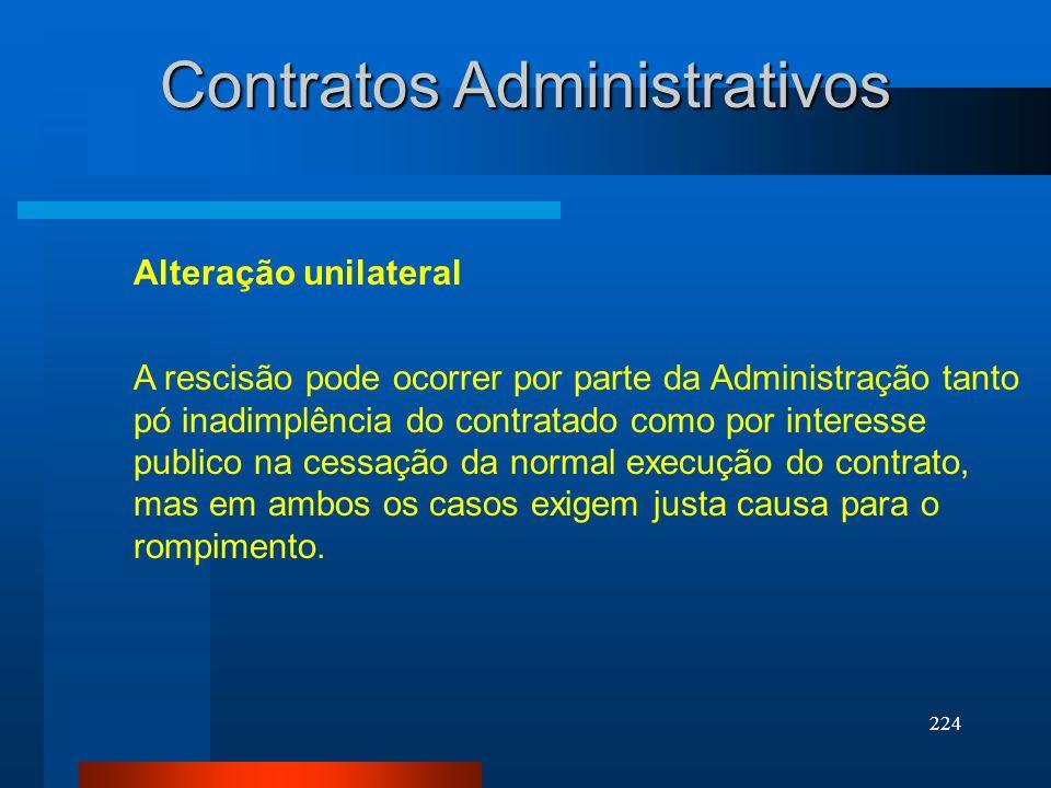 224 Contratos Administrativos Alteração unilateral A rescisão pode ocorrer por parte da Administração tanto pó inadimplência do contratado como por in