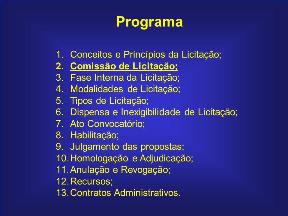 24 Programa 1.Conceitos e Princípios da Licitação; 2.Comissão de Licitação; 3.Fase Interna da Licitação; 4.Modalidades de Licitação; 5.Tipos de Licita