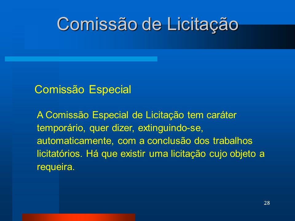 28 Comissão de Licitação Comissão Especial A Comissão Especial de Licitação tem caráter temporário, quer dizer, extinguindo-se, automaticamente, com a