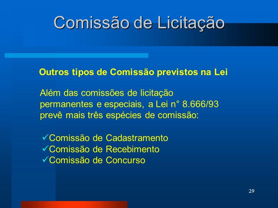 29 Comissão de Licitação Outros tipos de Comissão previstos na Lei Além das comissões de licitação permanentes e especiais, a Lei n° 8.666/93 prevê ma