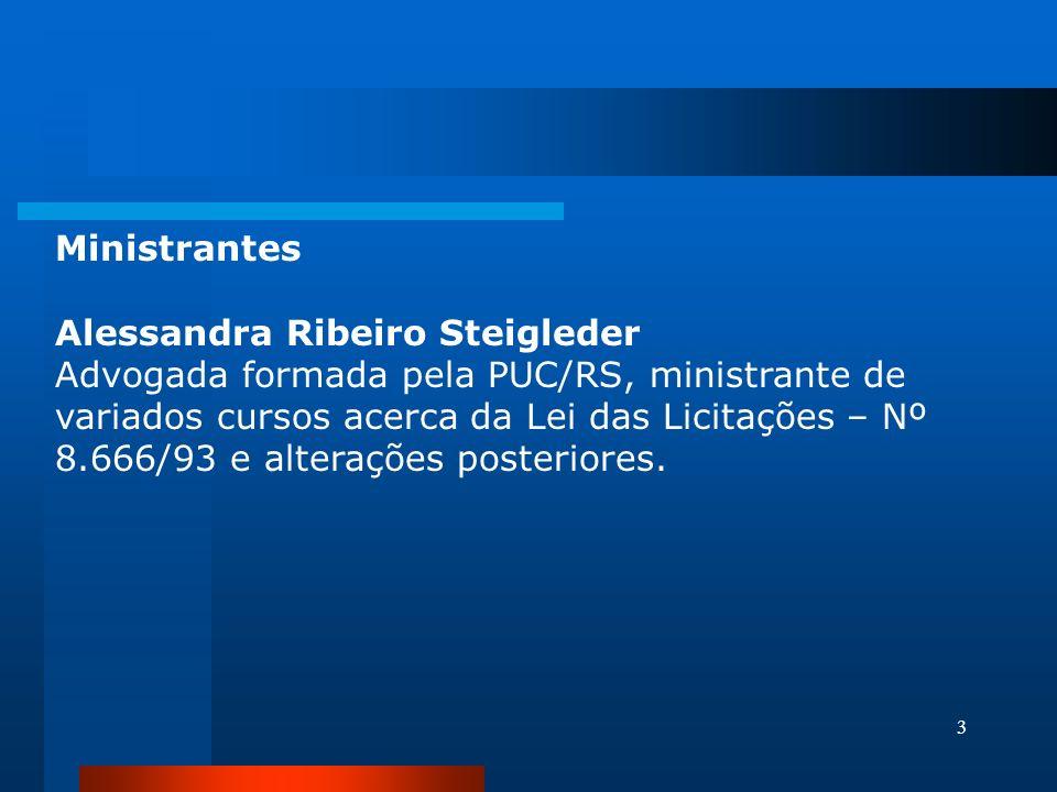 3 Ministrantes Alessandra Ribeiro Steigleder Advogada formada pela PUC/RS, ministrante de variados cursos acerca da Lei das Licitações – Nº 8.666/93 e
