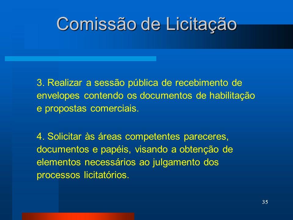 35 Comissão de Licitação 3. Realizar a sessão pública de recebimento de envelopes contendo os documentos de habilitação e propostas comerciais. 4. Sol